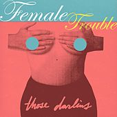 Play & Download Female Trouble by Those Darlins | Napster
