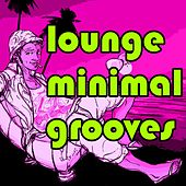 Lounge Minimal Grooves by Various Artists