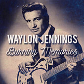 Play & Download Burning Memories (Live) by Waylon Jennings | Napster