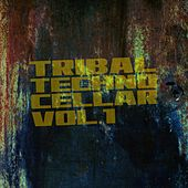 Tribal Techno Cellar, Vol. 1 by Various Artists