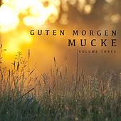 Guten Morgen Mucke, Vol. 3 (The Perfect Music To Start A Great Day) by Various Artists