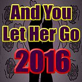And You Let Her Go 2016 (Timba Mix) by Various Artists