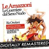 Play & Download Le amazzoni - Le guerriere dal seno nudo (Original Motion Picture Soundtrack) Complete Edition by Riz Ortolani | Napster