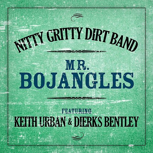 Mr. Bojangles (Featuring Keith Urban & Dierks Bentley) by Nitty Gritty Dirt Band