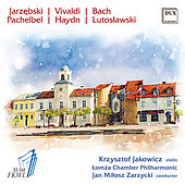 Play & Download Jarzębski, Vivaldi, Bach, Pachelbel, Haydn & Lutosławski: Works for Violin & Orchestra by Various Artists | Napster