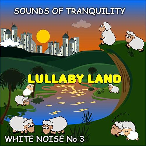 Play & Download White Noise 03 - Sounds of Tranquility by Lullaby Land | Napster