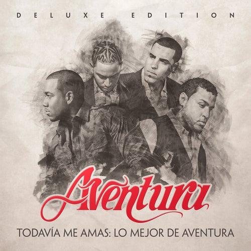 Todavía Me Amas: Lo Mejor de Aventura (Deluxe Edition) by Aventura
