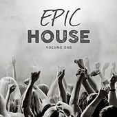 Epic House, Vol. 1 (Modern Deep House Tunes) by Various Artists