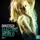 Play & Download Dancetech: Electric World, Vol. 1 by Various Artists | Napster