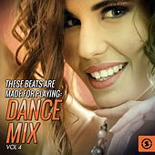 Play & Download These Beats Are Made For Playing: Dance Mix, Vol. 4 by Various Artists | Napster