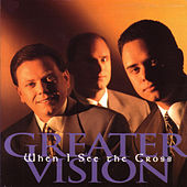 Play & Download When I See The Cross by Greater Vision | Napster