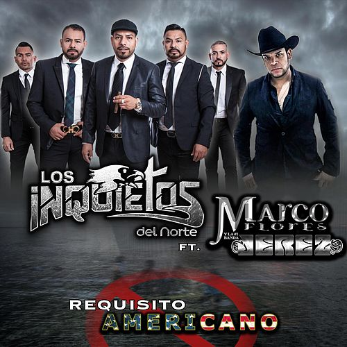 Play & Download Requisito Americano (feat. Marco Flores Y La Numero 1 Banda Jerez) by Los Inquietos Del Norte | Napster