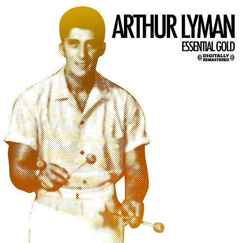 Play & Download Essential Gold [Digitally Remastered] by Arthur Lyman | Napster