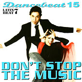 Play & Download Dancebeat 15: Don't Stop the Music: Latin Heat 7 by Various Artists | Napster