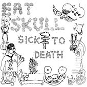 Play & Download Sick To Death by Eat Skull | Napster