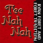 Play & Download Tee Nah Nah by Ryan Foret and Foret Tradition | Napster