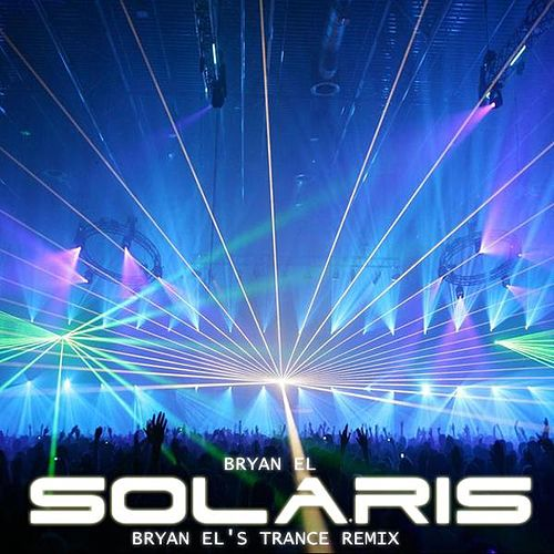 Play & Download Solaris (Bryan El's Trance Remix) by Bryan EL | Napster