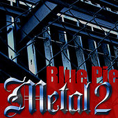 Play & Download Blue Pie Metal 2 by Various Artists | Napster