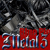 Play & Download Blue Pie Metal 3 by Various Artists | Napster