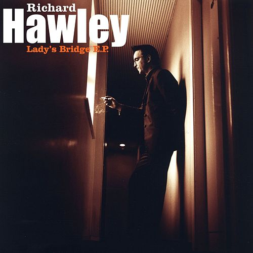 Play & Download Lady's Bridge EP by Richard Hawley | Napster