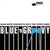 Play & Download Blue 'N Groovy - Blue Note Connects With The Good Vibes by Various Artists | Napster