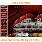 Play & Download Jose Carreras' Di Tu Se Fidele by Jose Carreras | Napster