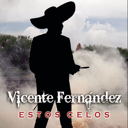 Play & Download Estos Celos by Vicente Fernández | Napster