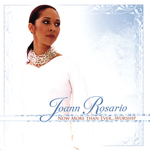 Play & Download Now More Than Ever...Worship by Joann Rosario | Napster