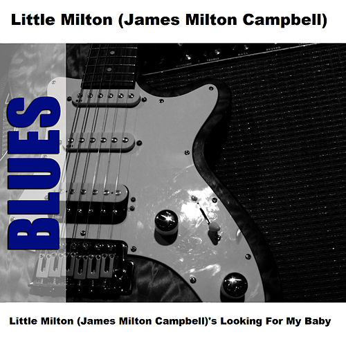 Play & Download Little Milton's Looking For My Baby by Little Milton | Napster