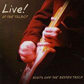 Roots Off The Beaten Track - Live At The Talbot by Various Artists
