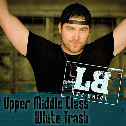 Play & Download Upper Middle Class White Trash by Lee Brice | Napster