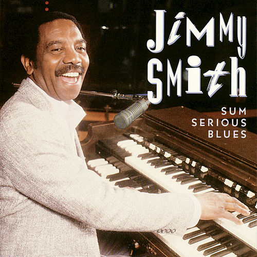 Play & Download Sum Serious Blues by Jimmy Smith | Napster