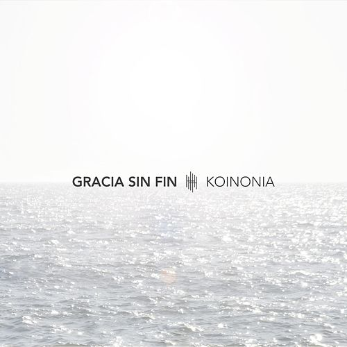 Play & Download Gracia Sin Fin (feat. Evan Craft) by Koinonia | Napster