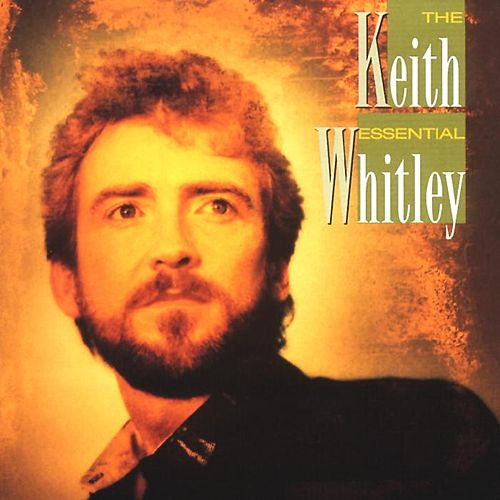 Play & Download The Essential by Keith Whitley | Napster