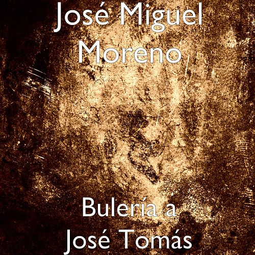 Play & Download Bulería a José Tomás by José Miguel Moreno | Napster