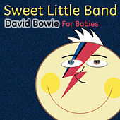 Play & Download David Bowie for Babies by Sweet Little Band | Napster