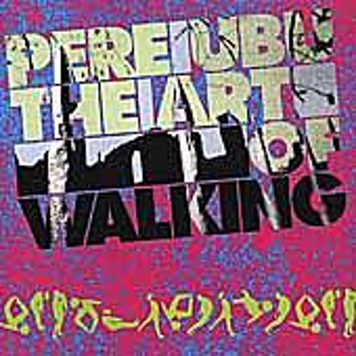 The Art Of Walking by Pere Ubu