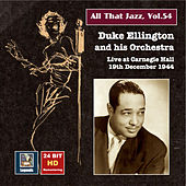 Play & Download All That Jazz, Vol. 54: Duke Ellington & His Orchestra Live at Carnegie Hall, December 19, 1944 (Remastered 2015) by Various Artists | Napster