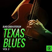Play & Download Texas Blues, Vol. 3 by Blind Lemon Jefferson | Napster