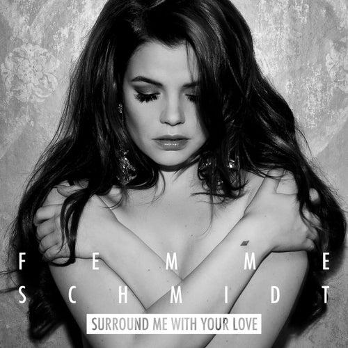 Surround Me With Your Love von Femme Schmidt