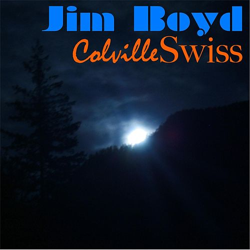 Play & Download Colville Swiss by Jim Boyd | Napster
