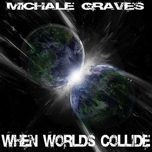 When Worlds Collide by Michale Graves
