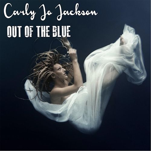 Play & Download Out of the Blue by Carly Jo Jackson | Napster