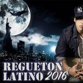 Regueton Latino 2016 by Various Artists