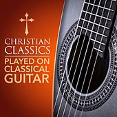Christian Classics Played on Classical Guitar by Various Artists