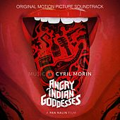 Play & Download Angry Indian Goddesses (Pan Nalin's Original Motion Picture Soundtrack) by Cyril Morin | Napster