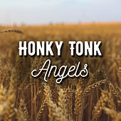 Honky Tonk Angels (Live) by Various Artists