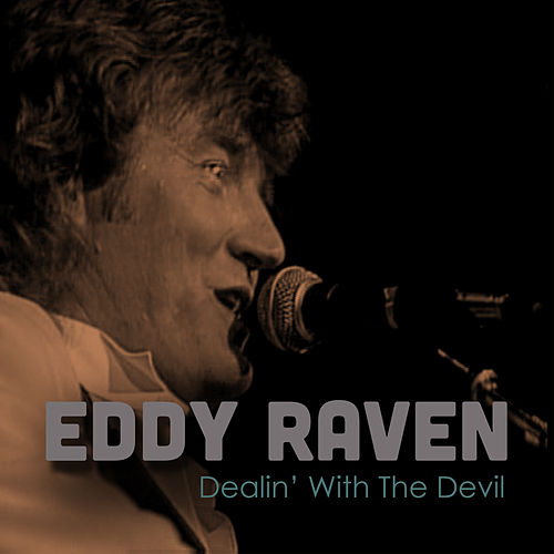 Play & Download Dealin' with the Devil (Live) by Eddy Raven | Napster
