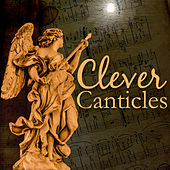 Play & Download Clever Canticles by Various Artists | Napster