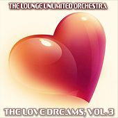 Play & Download The Love Dreams, Vol. 3 (The Best Love Songs in a Lounge Touch) by The Lounge Unlimited Orchestra | Napster